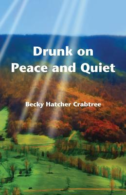 Drunk on Peace and Quiet by Becky Hatcher Crabtree