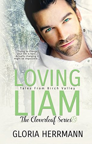 Loving Liam (The Cloverleaf Series Book 1) by Gloria Herrmann