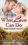 What Love Can Do (Home to Green Valley #1)