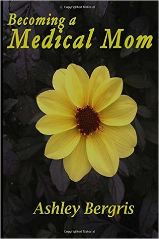 Becoming a Medical Mom by Ashley Bergris