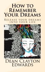 How to Remember Your Dreams by Dean Clayton Edwards