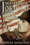 We Had a Job to Do: A Basic History of World War II Through the Eyes of Those Who Served