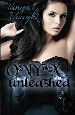 Onyx Unleashed by Tanya Vought