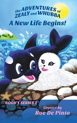 The Adventures of Zealy and Whubba: A New Life Begins! Book 1 Series 1