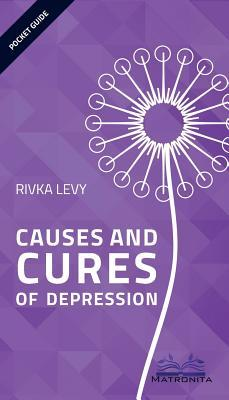Causes and Cures of Depression by Rivka Levy