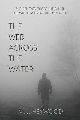 The Web Across the Water by M.J. Heywood