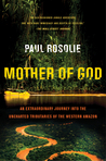 Mother of God: An Extraordinary Journey into the Uncharted Tributaries of the Western Amazon