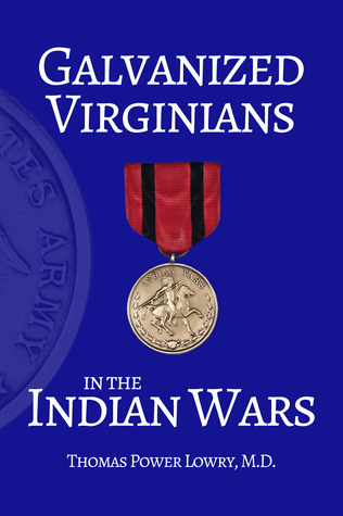Galvanized Virginians in the Indian Wars by Thomas P. Lowry