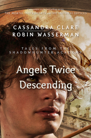 Angels Twice Descending (Tales from the Shadowhunter Academy #10)  - Cassandra Clare, Robin Wasserman