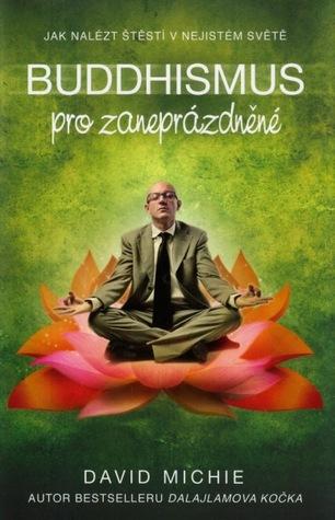 Buddhismus pro zaneprázdněné: Jak nalézt štěstí v nejistém světě