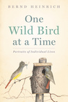 One Wild Bird at a Time: Portraits of Individual Lives