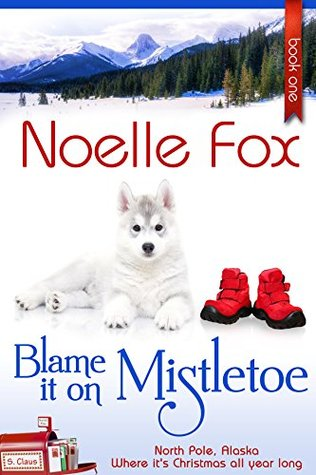 Blame it on Mistletoe (Noth Pole, Alaska #1)