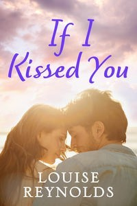 If I Kissed You by Louise   Reynolds
