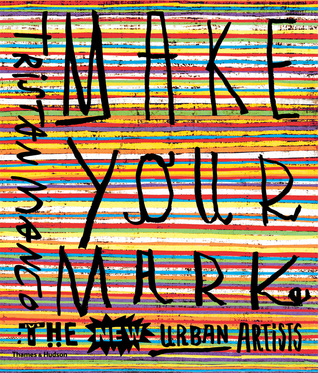 Foto da capa de Make Your Mark: The New Urban Artists por Tristan Manco, autor de Design
