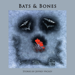 Bats and Bones by Jeffrey Hickey