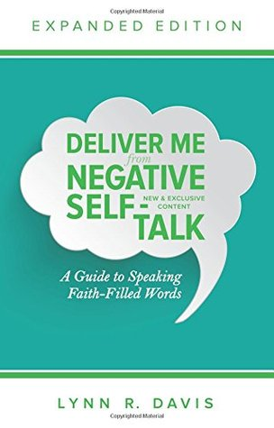 Deliver Me From Negative Self-Talk by Lynn R. Davis