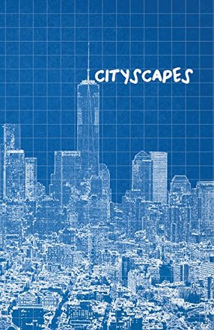 Cityscapes edited by Anthony Khayat, Sara Khayat, Gabby McCullough, and Willie Watt