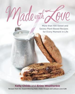 Made with Love: More than 100 Delicious, Gluten-Free, Plant-Based Recipes for the Sweet and Savory Moments in Life