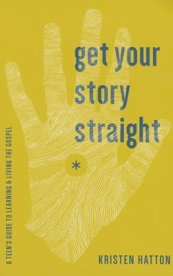 Get Your Story Straight: A Guide to Learning and Living the Gospel