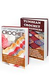 How To Crochet BOX SET 2 IN 1: 10 Most Popular Crochet Patterns For Sale + 20 Basic Tunisan Crochet Stitches & Patterns: ( Learn to Read Crochet Patterns, ... crochet, Tunisian Crochet, Toymaking)