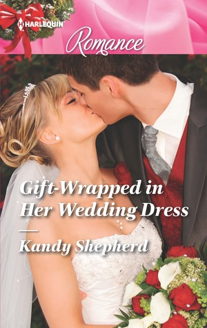 Gift-Wrapped in Her Wedding Dress by Kandy Shepherd