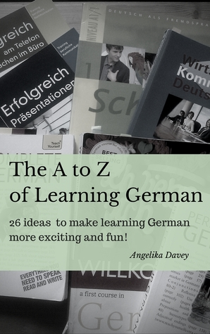 The A to Z of Learning German by Angelika Davey