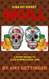 Kiss My Sweet Skull: Sequels to Alice in Monologue Land