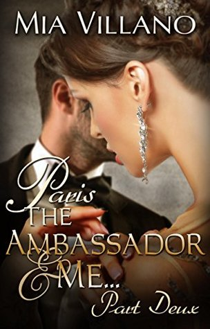 Paris, The Ambassador and Me part deux (The Ambassador Trilogy Book 2) by Mia Villano