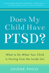 Does My Child Have PTSD?: What to Do When Your Child Is Hurting from the Inside Out