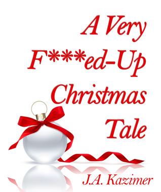 A Very F***ed-Up Christmas Tale by J.A. Kazimer