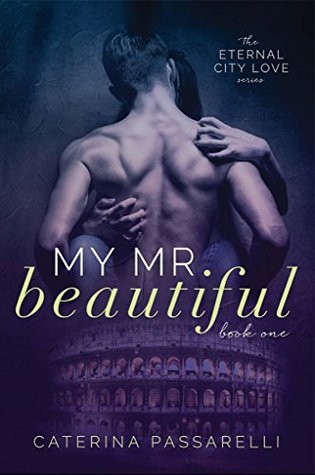 My Mr. Beautiful (Eternal City Love, #1) by Caterina Passarelli