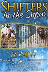 Shifters in the Snow (15 Paranormal Romances of Winter Wolves, Merry Bears, & Holiday Spirits)