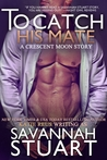 To Catch His Mate (Crescent Moon, #5)