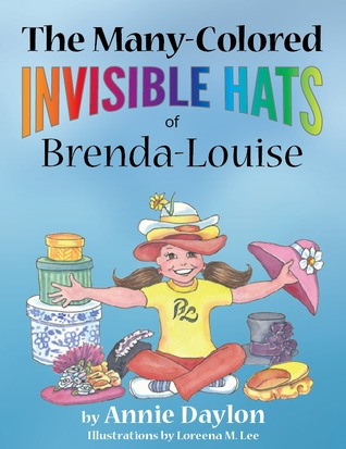 The Many-Colored Invisible Hats of Brenda-Louise by Annie Daylon