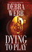 Dying to Play by Debra Webb