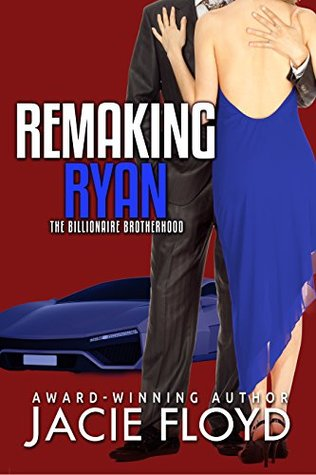 Remaking Ryan (The Billionaire Brotherhood Book 3)