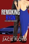 Remaking Ryan (The Billionaire Brotherhood #3)