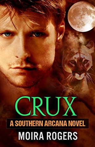 Crux (Southern Arcana, Book #1) by Moira Rogers