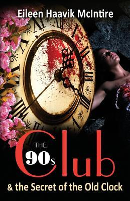 The 90s Club & the Secret of the Old Clock by Eileen Haavik Mcintire