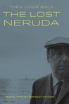 Then Come Back: The Lost Neruda