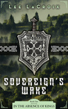 Sovereign's Wake (In The Absence of Kings, #1)