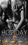 Holiday Naughty: My Alpha Bad Boy Client