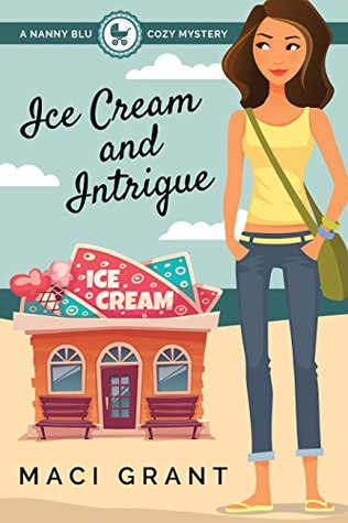 Ice Cream and Intrigue: A Nanny Blu Cozy Mystery (Summer in Diamond Bay, #3)