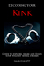 Decoding Your Kink: Guide to Explore, Share and Enjoy Your Wildest Sexual Desires