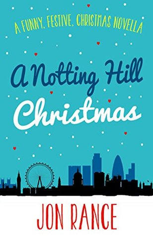 A Notting Hill Christmas: A funny, festive, feel-good romantic comedy novella