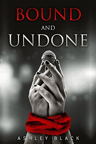 Bound and Undone (Bound for Pleasure Series Book 1) by Ashley Black