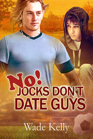 Release Day Book Review:  No! Jocks Don't Date Guys (The Jock Series #2) by Wade Kelly