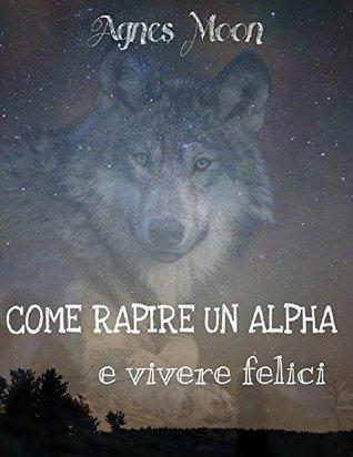 Come rapire un Alpha e vivere felici