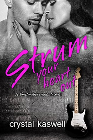 Strum Your Heart Out: A Rock Star Romance (Sinful Serenade, #2)