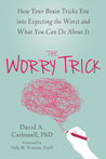 The Worry Trick: How Worry Controls You and What You Can Do to Take Back your Life